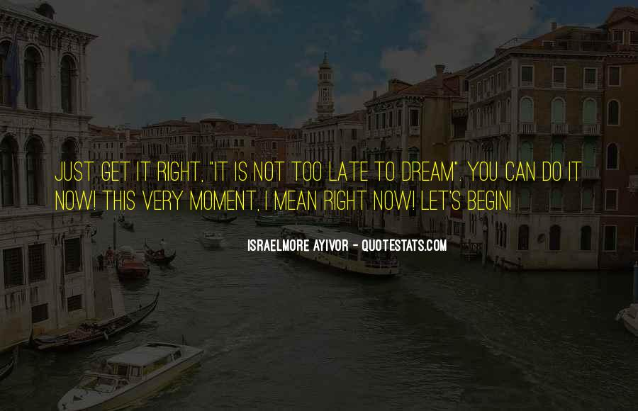 Make The Most Of The Moment Quotes #45892