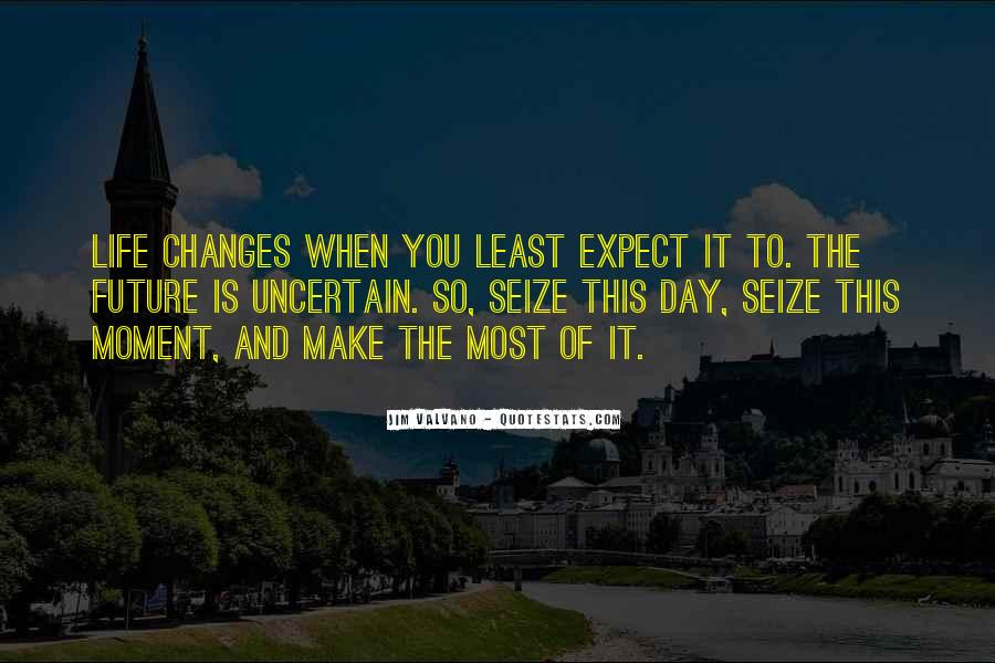 Make The Most Of The Moment Quotes #674320