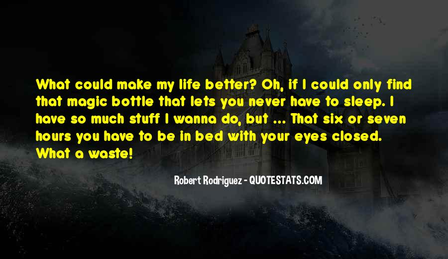 Make Your Life Better Quotes #1016044