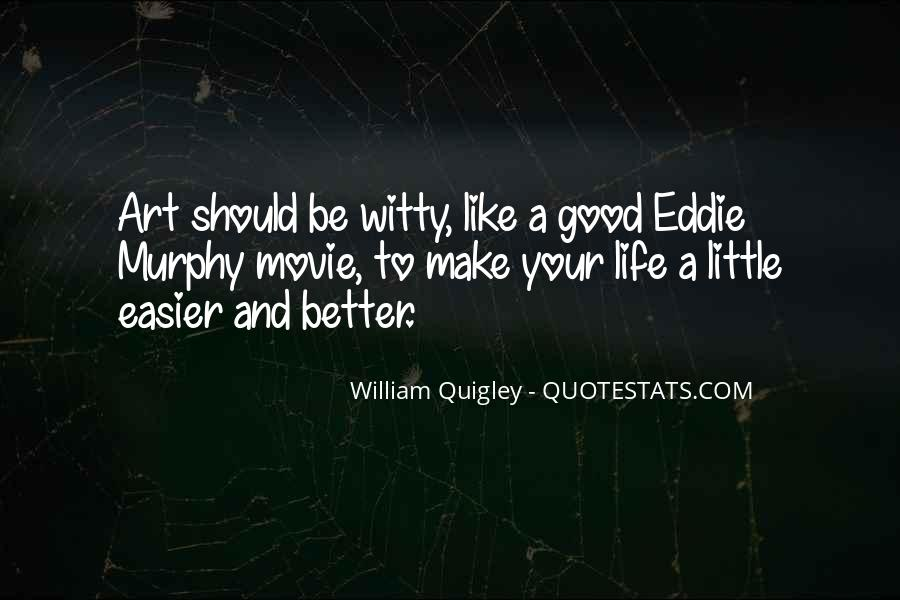 Make Your Life Better Quotes #356965