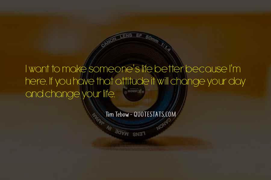 Make Your Life Better Quotes #376824