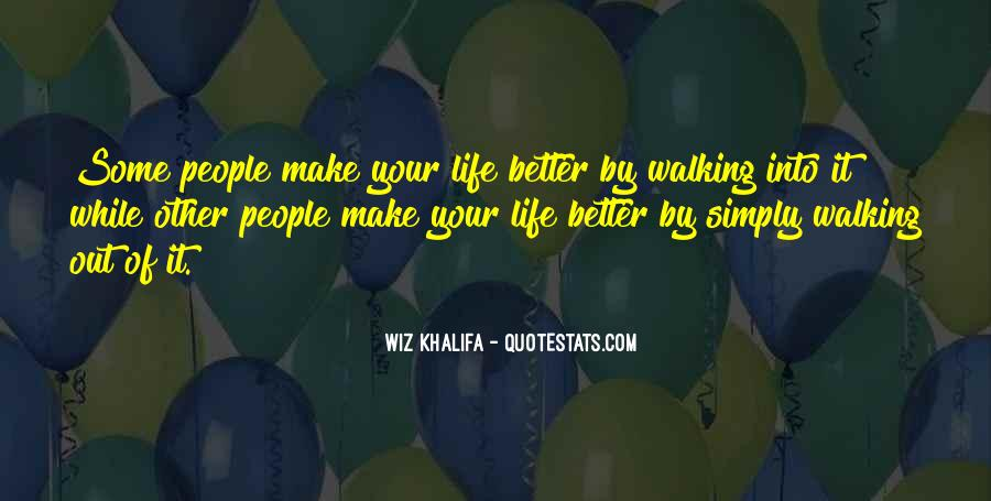 Make Your Life Better Quotes #516348