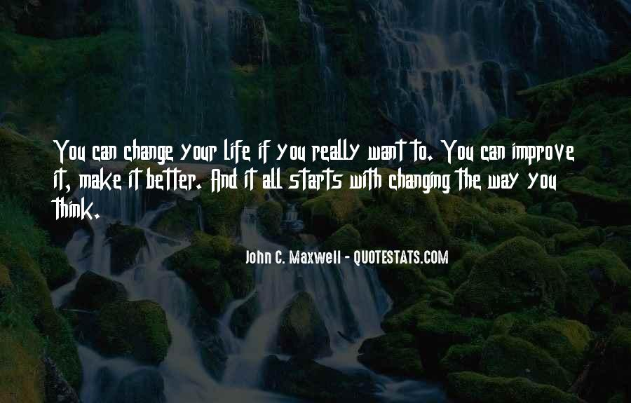 Make Your Life Better Quotes #693609