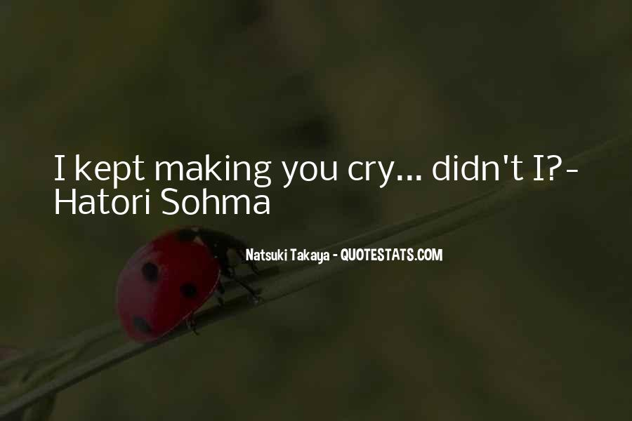 Making Me Cry Quotes #1462395