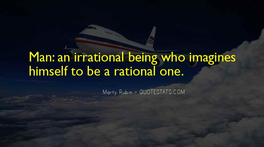 Man Is Irrational Quotes #1852992