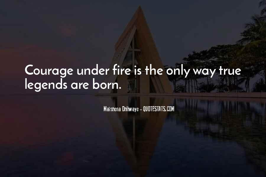 Quotes About Courage Under Fire #399047