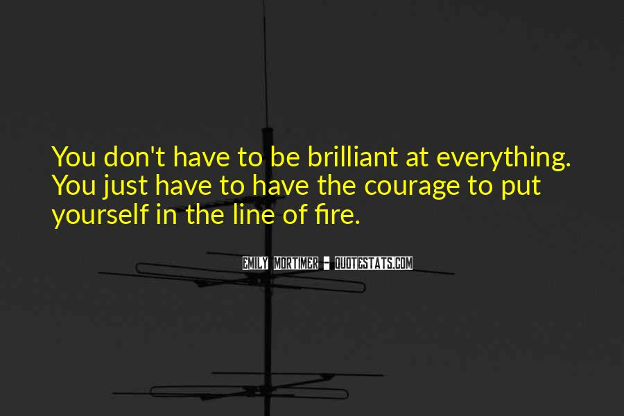 Quotes About Courage Under Fire #987944