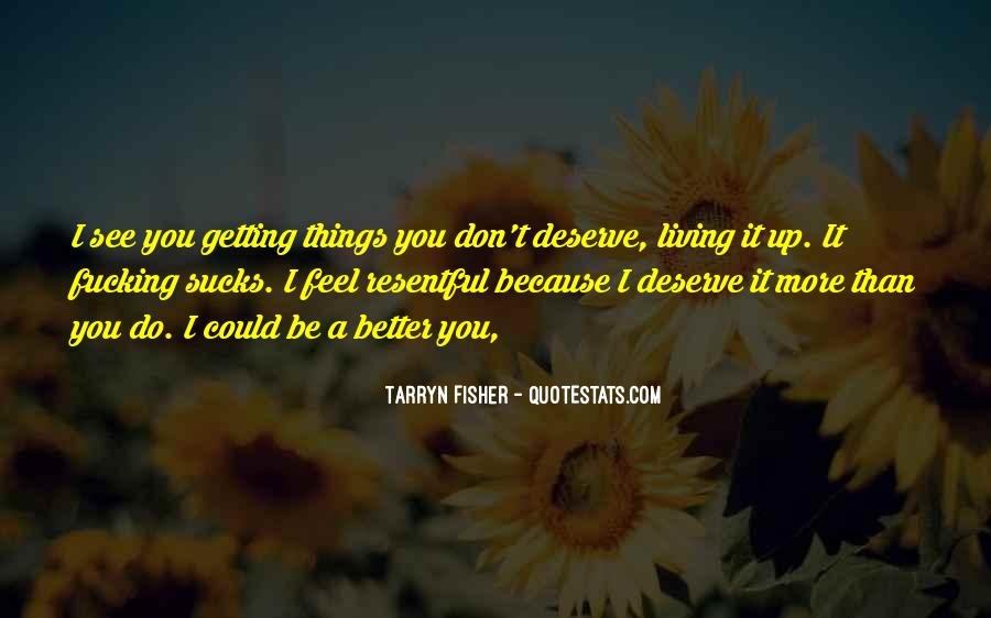 Maybe I Deserve Better Quotes #261104
