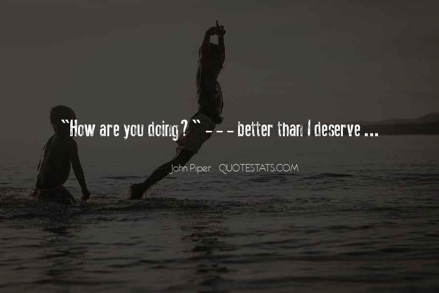 Maybe I Deserve Better Quotes #94351