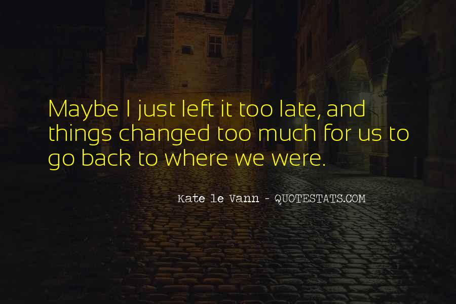 Maybe It's Too Late Quotes #1560480
