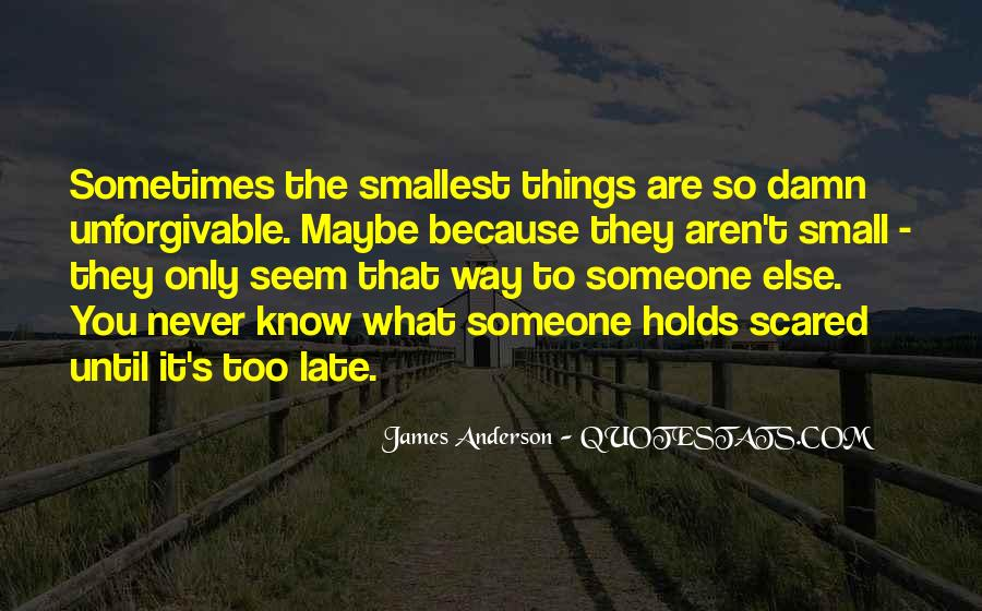 Maybe It's Too Late Quotes #1658270