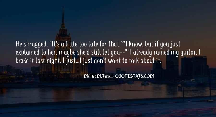 Maybe It's Too Late Quotes #587167