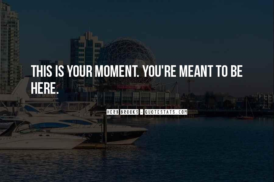 Meant To Be Here Quotes #1437795