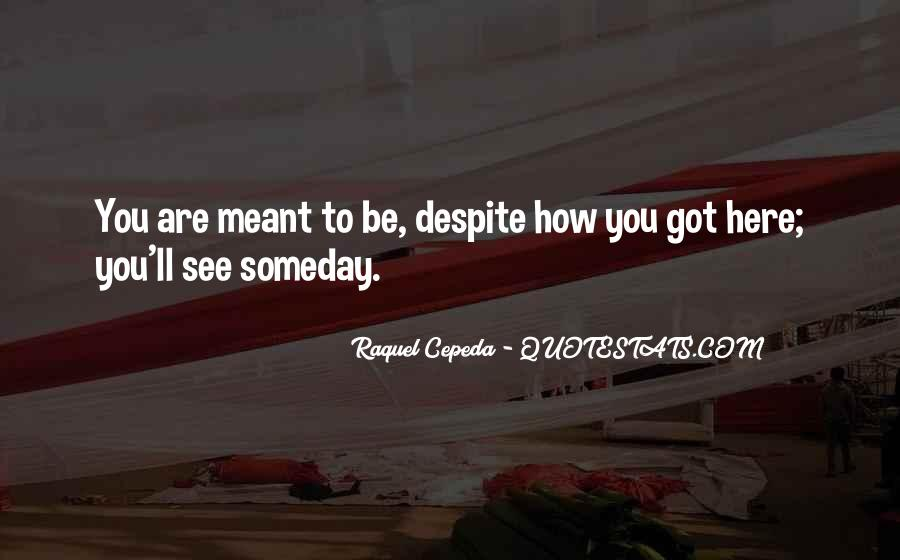 Meant To Be Here Quotes #1575267