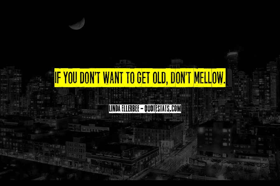 Mellow With Age Quotes #1454583