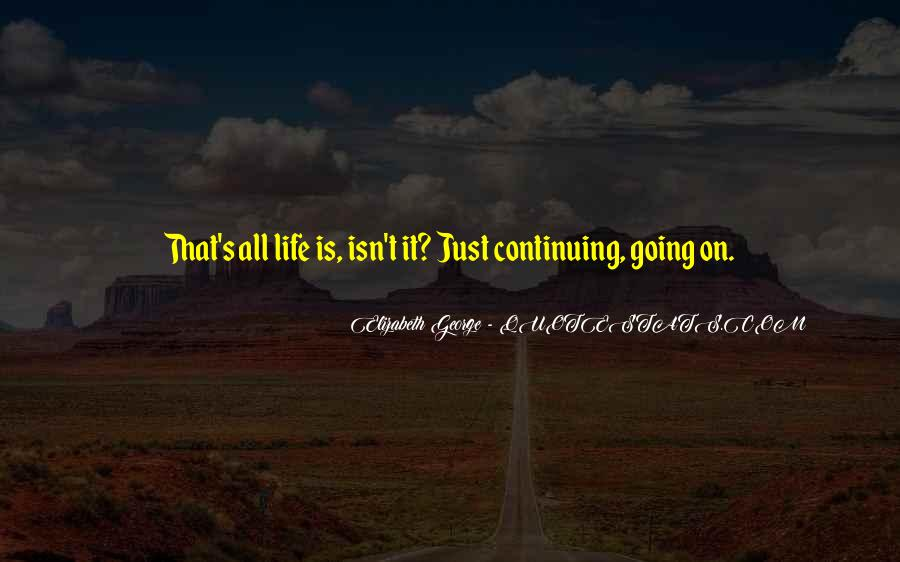Quotes About Continuing On In Life #586594