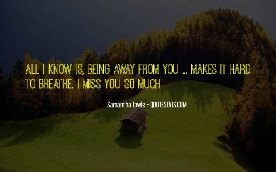 Miss You When You're Away Quotes #480287