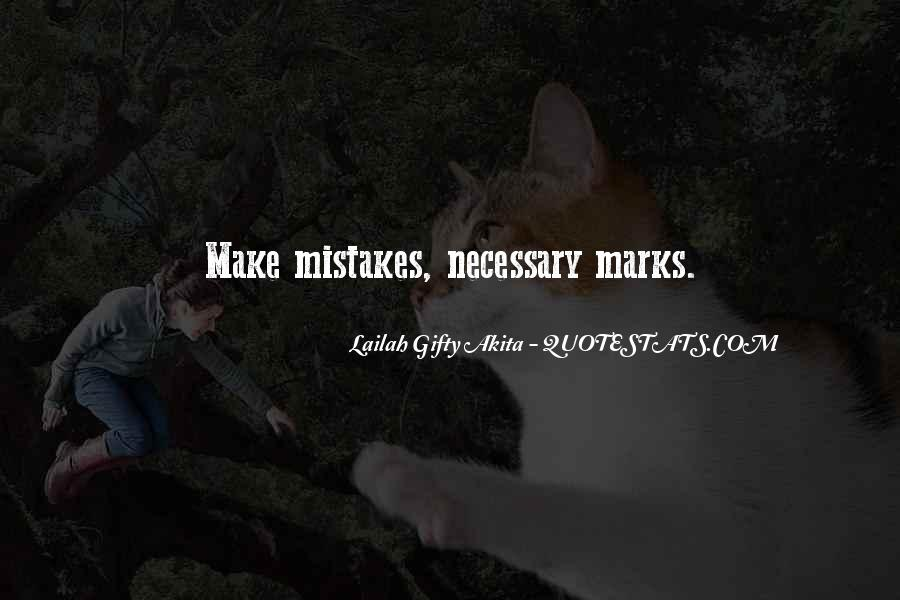 Mistakes Are Necessary Quotes #4926