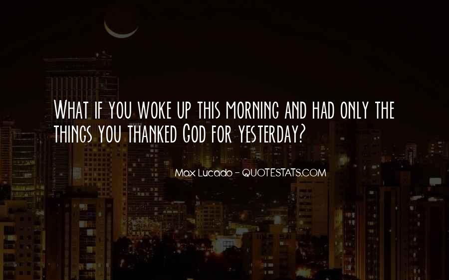 Morning Woke Up Quotes #749470