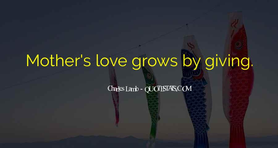 Mother's Love Grows Quotes #835965