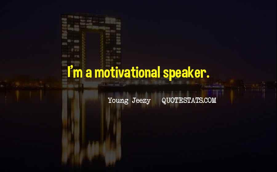 Motivational Speaker Quotes #1622875