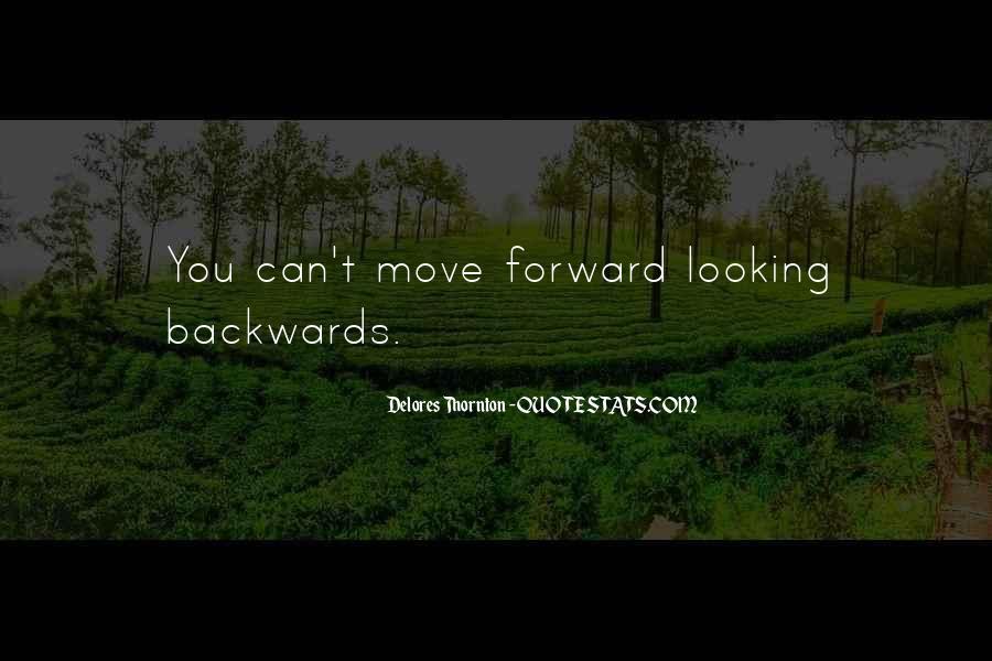 Move Forward Not Backwards Quotes #70336