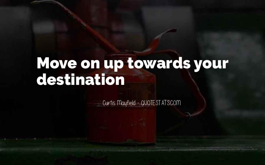 Moving On Up Quotes #811787