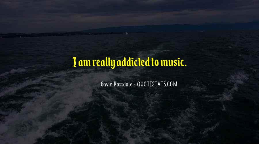 Music Addicted Quotes #1023429