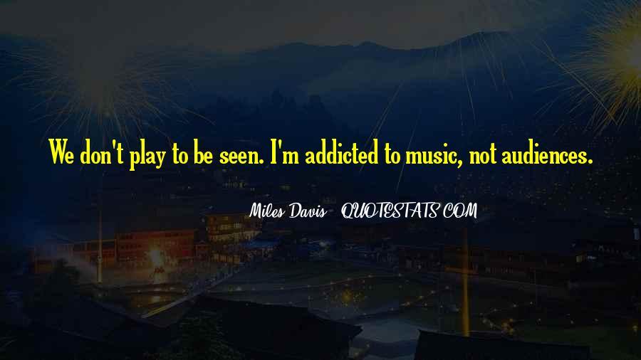 Music Addicted Quotes #1261441