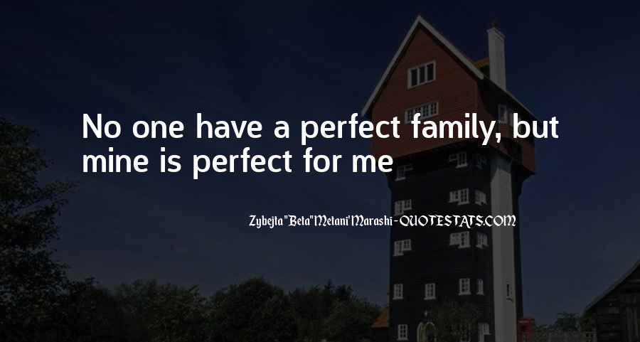 My Family May Not Be Perfect Quotes #103395