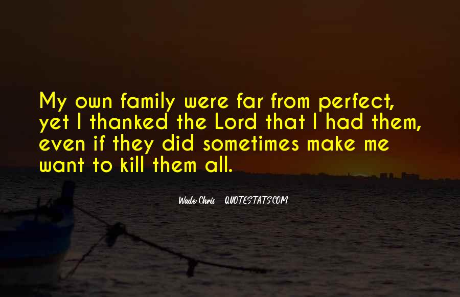 My Family May Not Be Perfect Quotes #274926