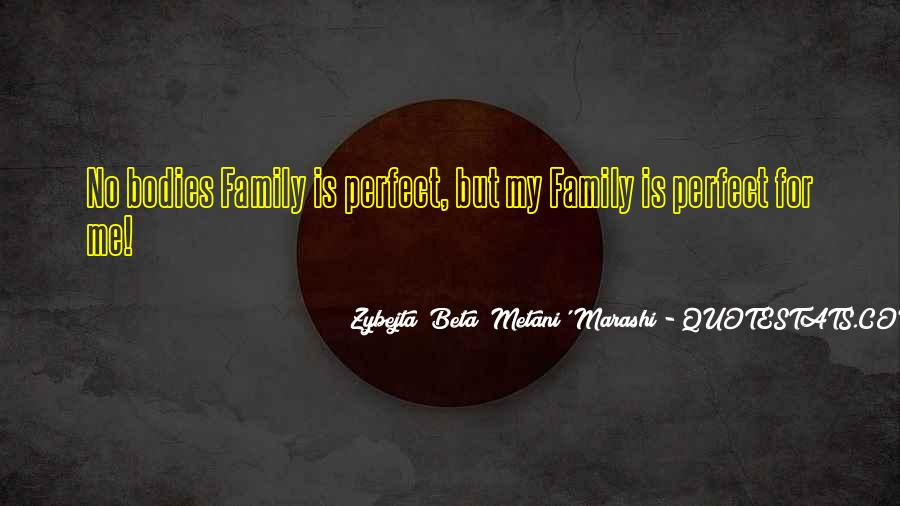 My Family May Not Be Perfect Quotes #94158