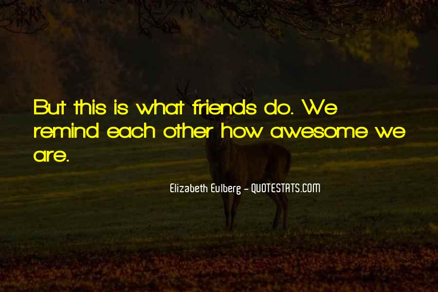 My Friends Are Awesome Quotes #1381608