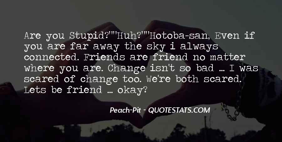 My Friends Are Stupid Quotes #296543