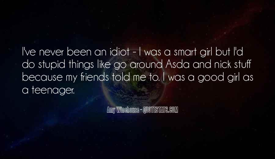 My Friends Are Stupid Quotes #364063
