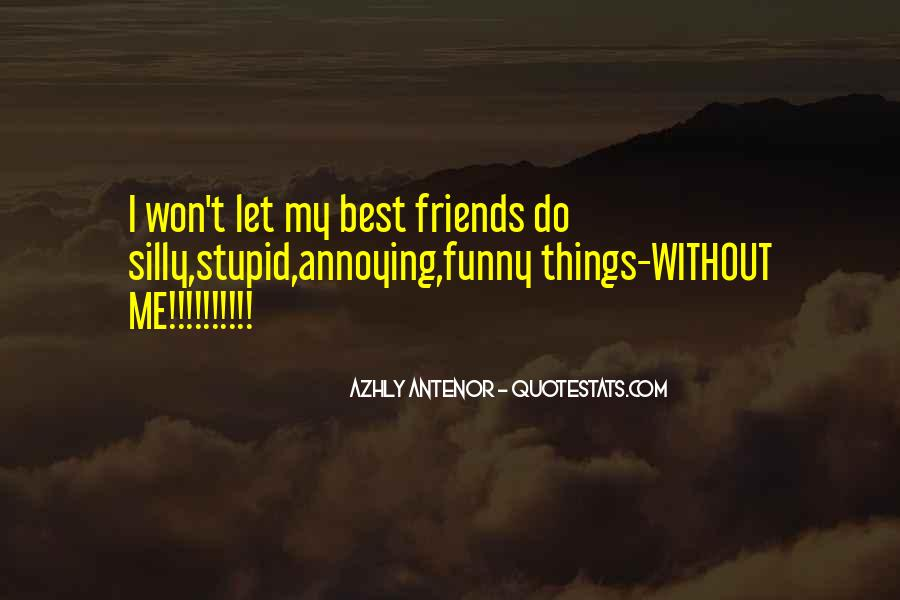 My Friends Are Stupid Quotes #957192