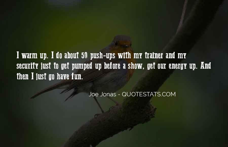 My Get Up And Go Quotes #326951