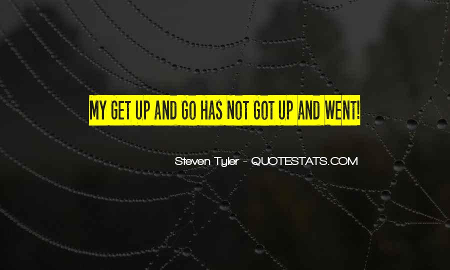 My Get Up And Go Quotes #398712