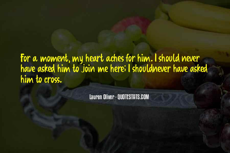 My Heart Aches For Him Quotes #1046109
