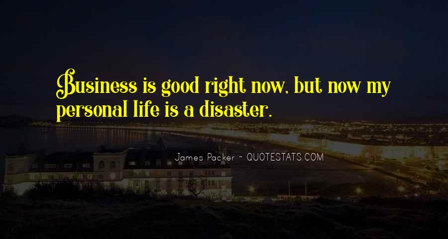 My Life Is Good Right Now Quotes #1267442