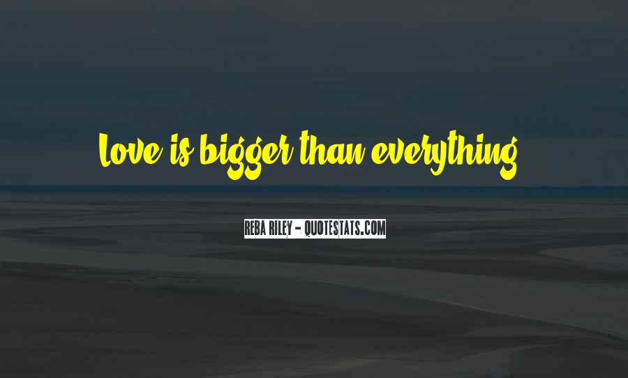My Love Is Bigger Than Quotes #89408