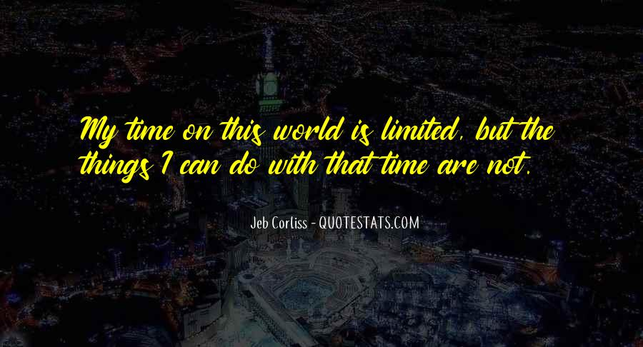 My Time Is Limited Quotes #502739