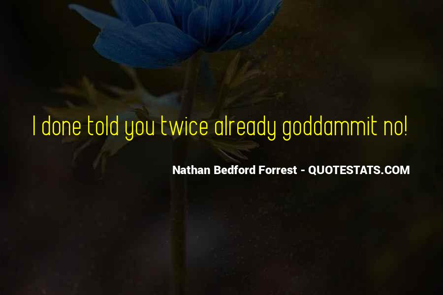 Nathan Bedford Quotes #1749432