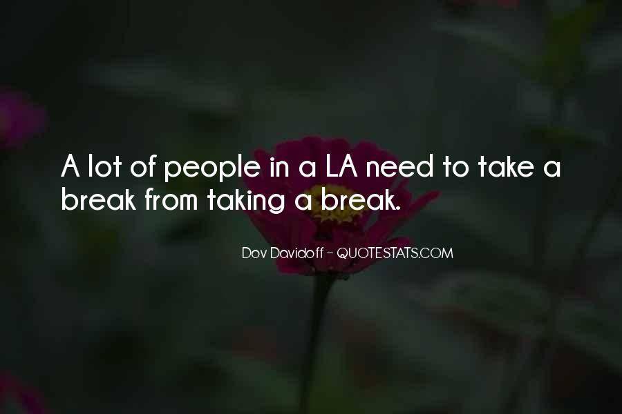 Top 37 Need To Take A Break Quotes: Famous Quotes & Sayings ...