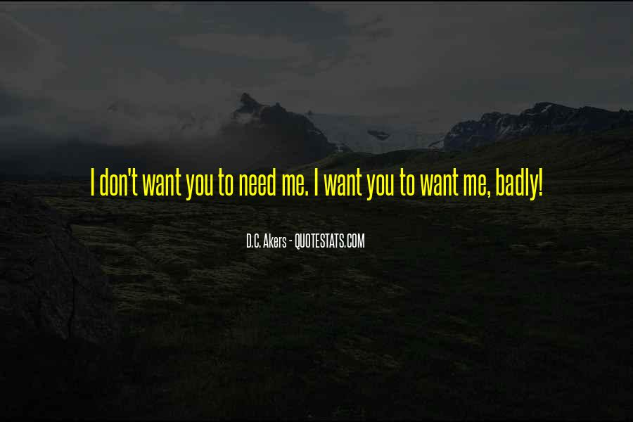Need You Badly Quotes #1062622
