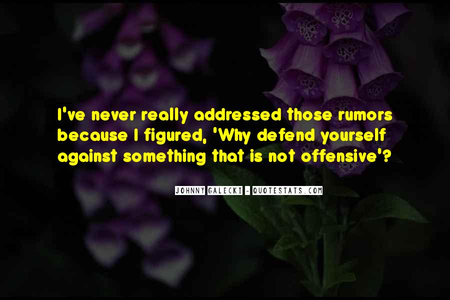 Never Defend Yourself Quotes #840360