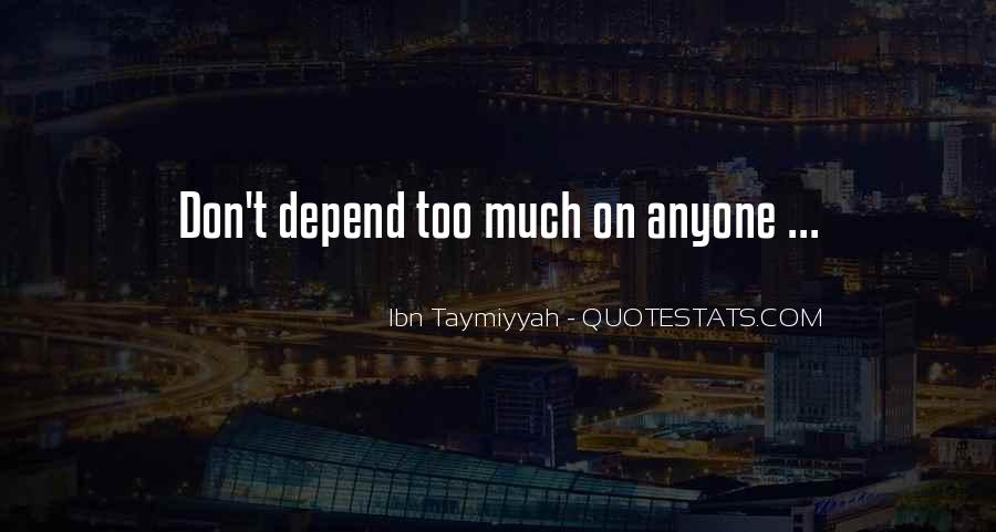 Never Depend On Anyone But Yourself Quotes #1553573
