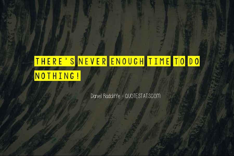 Never Do Enough Quotes #426266