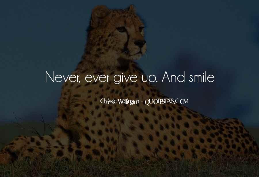 Never Ever Give Up Quotes #1783906