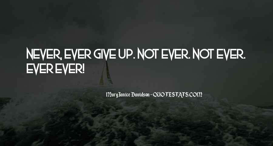 Never Ever Give Up Quotes #939572
